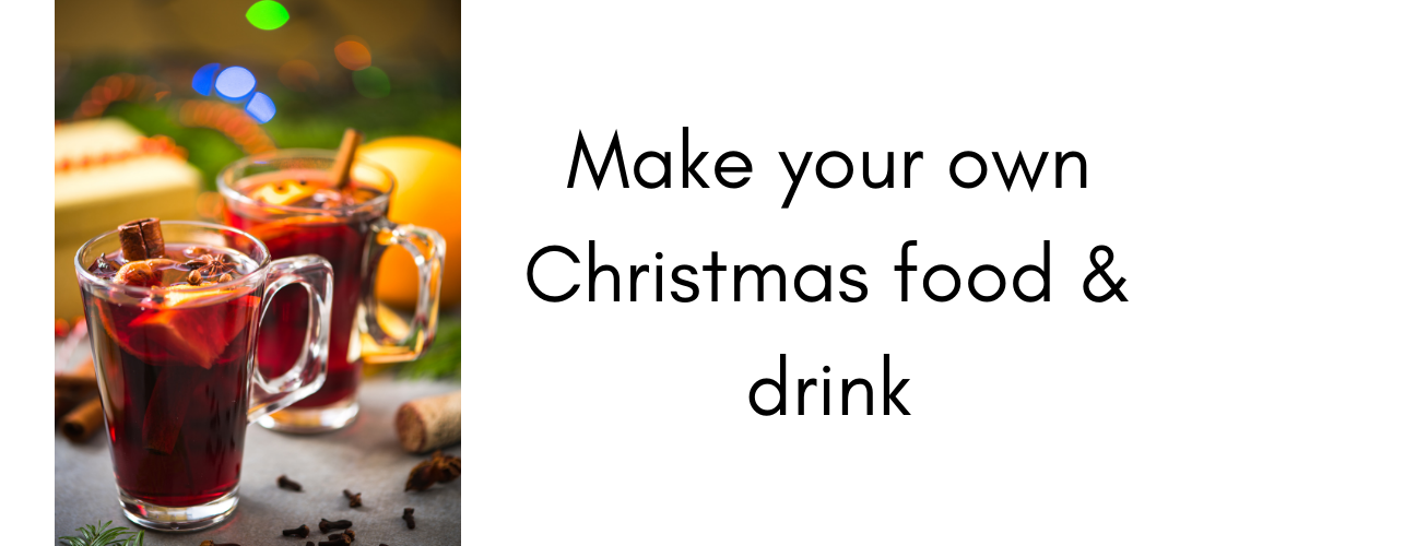 Things to do at Christmas – make your own food and drink